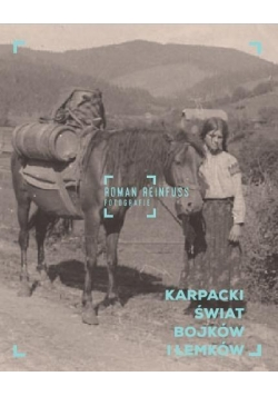 Karpacki świat Bojków i Łemków. Roman Reinfuss