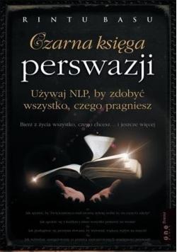 Czarna księga perswazji. Używaj NLP, by ...