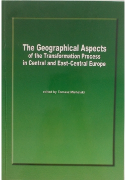 The Geographical Aspects of the Transformation Process in Central and East - Central Europe
