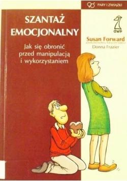 Szantaż emocjonalny. Jak się bronić przed manipulacją i wykorzystaniem
