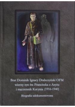 Brat Dominik Ignacy Drabczyński OFM. Wierny syn św. Franciszka z Asyżu i męczennik Katynia