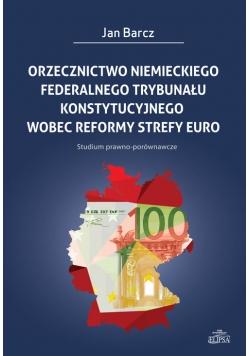 Orzecznictwo niemieckiego Federalnego Trybunału Konstytucyjnego wobec reformy strefy euro