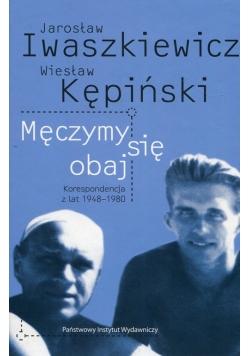 Męczymy sie obaj Jarosław Iwaszkiewicz Wiesław Kępiński