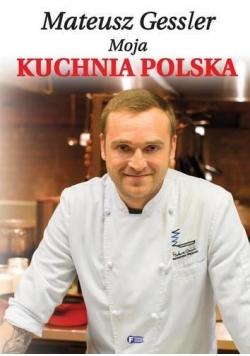 Mateusz Gessler Moja Kuchnia Polska Tw