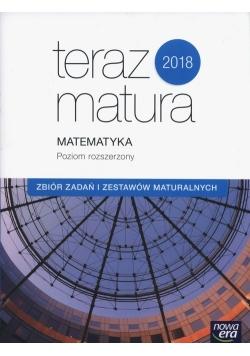 Teraz matura 2018 Matematyka Zbiór zadań i zestawów maturalnych Poziom rozszerzony