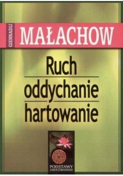 Ruch, Oddychanie, Hartowanie - Giennadij Małachow