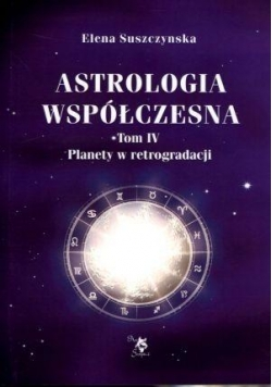 Astrologia współczesna. Tom IV Planety ...