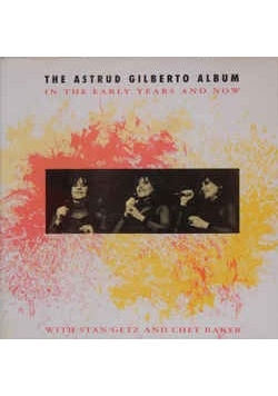 The  Astrud gilberto album. In the early years and now, płyta cd