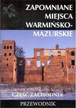 Zapomniane miejsca warmińsko - mazurskie część zachodnia Przewodnik