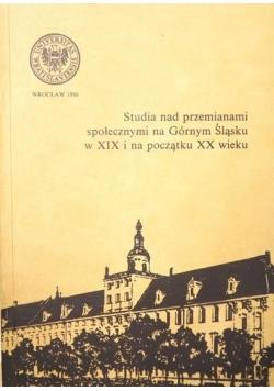Studia nad przemianami społecznymi na Górnym Śląsku w XIX i na początku XX wieku
