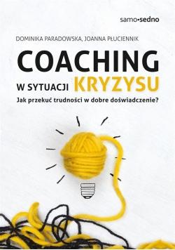 Coaching w sytuacji kryzysu. Jak przekuć...