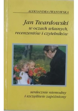 Jan Twardowski w oczach własnych, recenzentów i czytelników