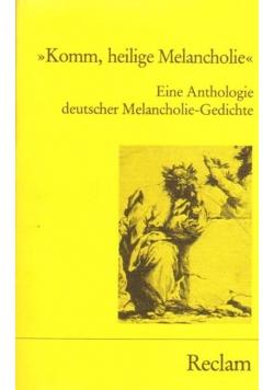 Komm, helige Melancholie. Eine Anthologie deutscher Melancholie-Gedichte