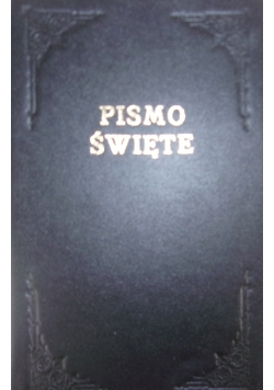 Pismo Święte to jest Pismo Święte Starego i Nowego Testamentu