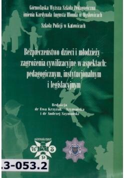 Bezpieczeństwo dzieci i młodzieży - zagrożenia cywilizacyjne w aspektach: pedagogicznym, instytucjonalnym i legislacyjnym
