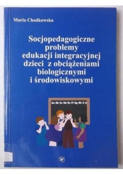 Socjopedagogiczne problemy edukacji integracyjnej dzieci z obciążeniami biologicznymi i środowiskowymi