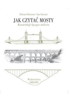 Jak czytać mosty. Konstrukcje łączące stulecia