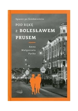 Pod rękę z Bolesławem Prusem, Nowa