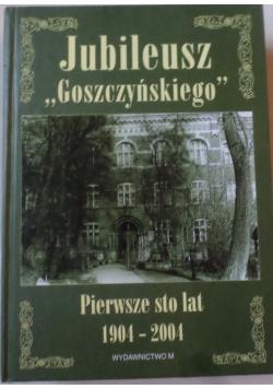 """Jubileusz """"Goszczyńskiego"""" pierwsze 100 lat 1904-2004"""