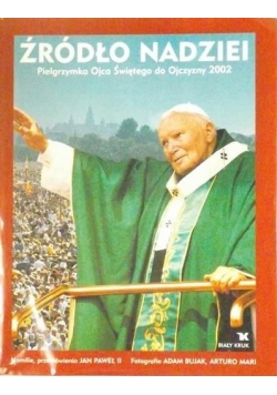 Źródło nadziei - Pielgrzymka Ojca Świętego do Ojczyzny 2002