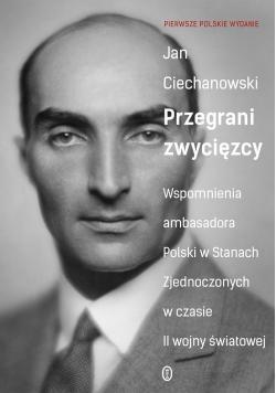 Przegrani zwycięzcy. Wspomnienia ambasadora Polski