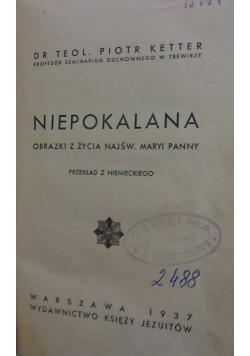 Niepokalana. Obrazki  z życia Najśw. Maryi Panny, 1937t.