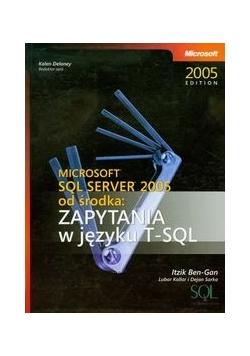 Microsoft SQL Server 2005 od środka Zapytania w języku T-SQL