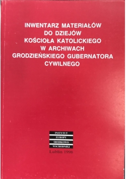 Inwentarz materiałów do dziejów kościoła katolickiego w archiwach grodzieńskiego gubernatora cywilnego