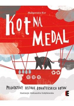 Kot na medal.Prawdziwe historie bohaterskich kotów