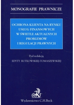 Ochrona klienta na rynku usług finansowych w świetle aktualnych problemów i regulacji prawnych