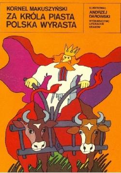 Za króla Piasta Polska wyrasta