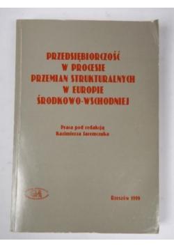 Przedsiębiorczość w procesie przemian strukturalnych w Europie Środkowo-Wschodniej
