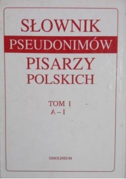 Słownik pseudonimów pisarzy polskich, T. I