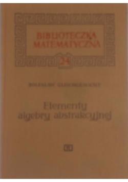 Biblioteczka matematyczna. Elementy algebry abstrakcyjnej