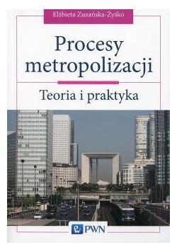Procesy metropolizacji. Teoria i praktyka