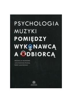 Psychologia muzyki. Pomiędzy wykonawcą a odbiorcą
