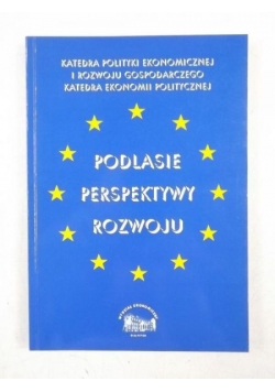 Podlasie - perspektywy rozwoju: materiały z konferencji naukowej, Rajgród 07-09.06.1999