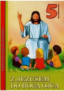 Z Jezusem do Boga Ojca. Podręcznik do religii dla pięciolatków