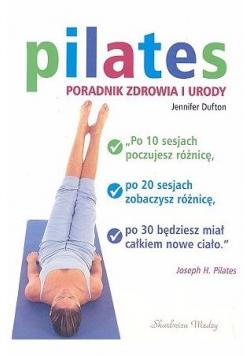 Pilates: Poradnik zdrowia i urody