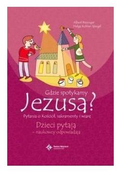 Dzieci pytają.. Gdzie spotykamy Jezusa?