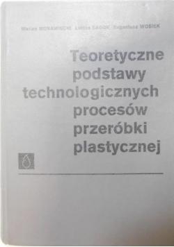 Teoretyczne podstawy technologicznych procesów przeróbki plastycznej