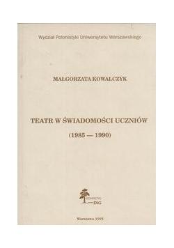 Teatr w świadomości uczniów (1985-1990)