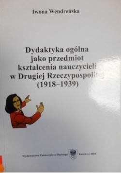Dydaktyka ogólna jako przedmiot kształcenia nauczycieli w Drugiej Rzeczypospolitej (1918-1939)