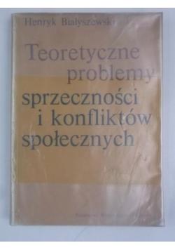 Białyszewski Henryk - Teoretyczne problemy sprzeczności i konfliktów społecznych