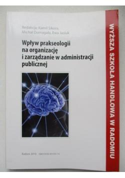 Sikora Kamil (red.) - Wpływ prakseologii na organizację i zarządzanie w administracji publicznej