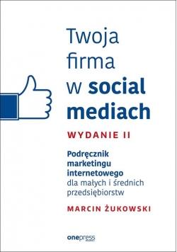 Twoja firma w social mediach Podręcznik marketingu internetowego dla małych i średnich przedsiębior