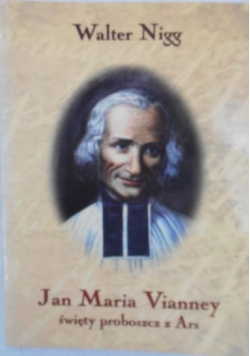 Jan Maria Vianney. Święty proboszcz z Ars