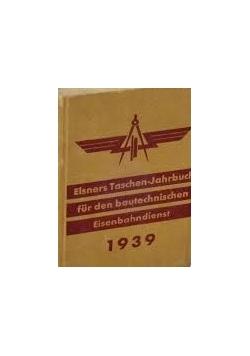 Elsners Taschen - Jahrbuch fur den bautechnischen Eisenbahndienst 1939 r