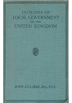 Outlines of Local Government of the united Kingdom, 1939r.