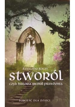 Stworól - czyli historia niemal prawdziwa